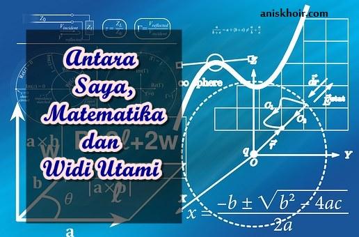 Antara Saya, Matematika dan Widi Utami