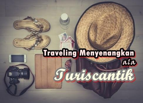 Tips Traveling yang Menyenangkan Ala Turiscantik