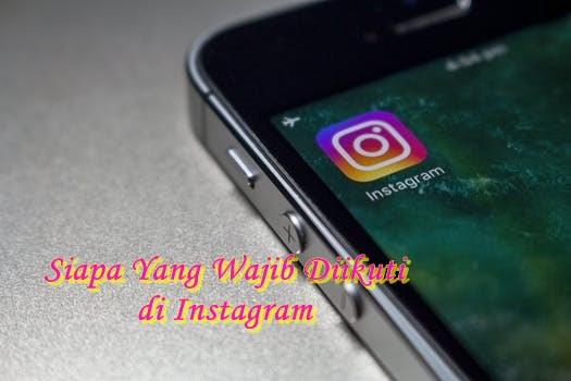 Siapa Yang Wajib Diikuti di Instagram