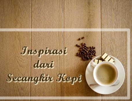 Inspirasi Dari Secangkir Kopi