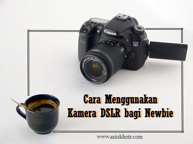 Tips untuk Menggunakan Kamera DSLR untuk Newbie
