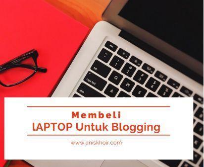 Tips Membeli Laptop Untuk Blogging