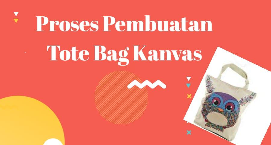 Proses Pembuatan Tote Bag dari bahan Kanvas