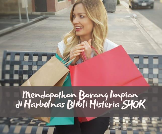 Mendapatkan Barang Impian Harbolnas di Blibli Histeria Syok