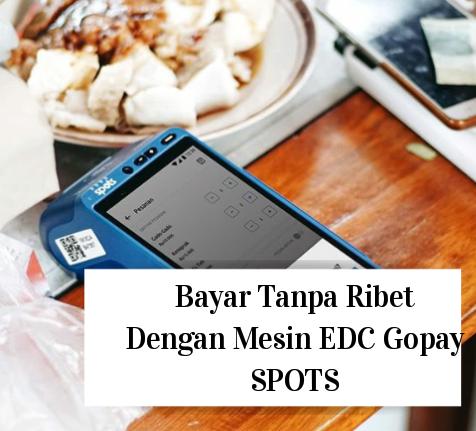 Mesin EDC Gopay SPOTS Bisa Bayar Tanpa Ribet